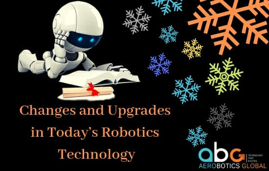 Changes and Upgrades in Today's Robotics Technology