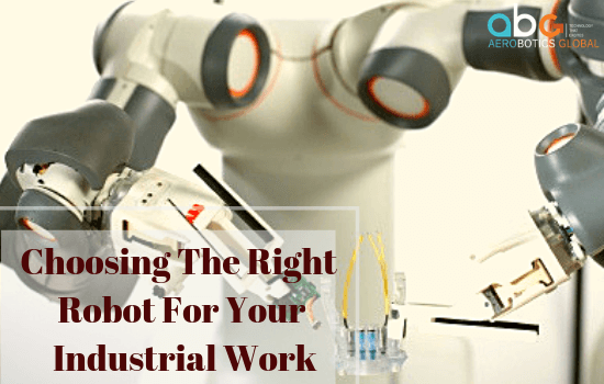 Choosing The Right Robot For Your Industrial Work