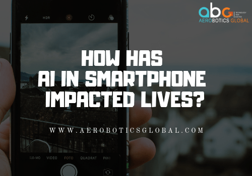 How has AI in Smartphone Impacted Lives