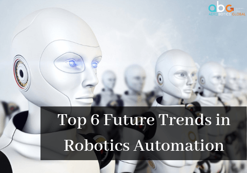 Top 6 future trends in Robotics Automation